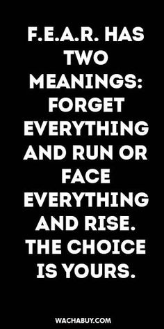 #inspiration #quote / F.E.A.R. HAS TWO  MEANINGS: FORGET  EVERYTHING AND RUN OR FACE  EVERYTHING AND RISE. THE CHOICE IS YOURS.