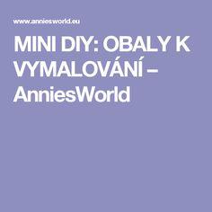 MINI DIY: OBALY K VYMALOVÁNÍ – AnniesWorld