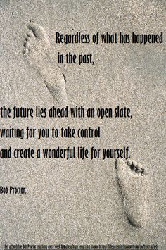 Don't let your past take control of your future! Tomorrow is a new day with a open slate, create the life of your dreams! :-)