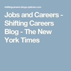 Jobs and Careers - Shifting Careers Blog - The New York Times