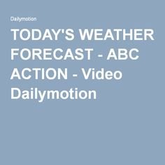 TODAY'S WEATHER FORECAST - ABC ACTION - Video Dailymotion