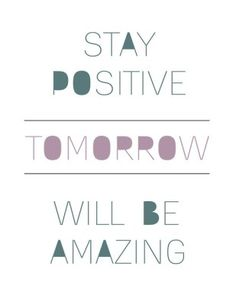 positive attitudes make you feel better anyways!