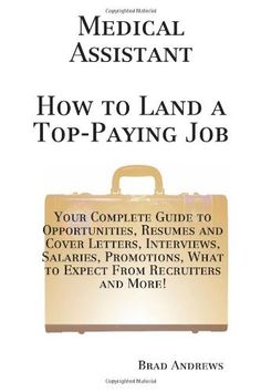 medical assistant how to land a top paying job your complete guide to