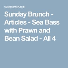 Sunday Brunch - Articles - Sea Bass with Prawn and Bean Salad - All 4