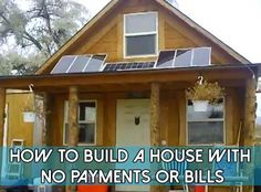 How To Build A House With No Payments Or Bills - SHTF Preparedness