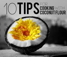 10 Tips for Cooking with Coconut Flour http://www.primalpal.net/blogdetail/148_10_tips_for_cooking_with_coconut_flour