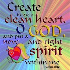 Psalms Create in me a clean heart, O God, And renew a steadfast spirit within me. Do not cast me away from Your presence, And do not take Your Holy Spirit from me. Restore to me the joy of Your salvation, And uphold me by Your generous Spirit. Scripture Verses, Bible Scriptures, Bible Quotes, Bible Psalms, Bible Prayers, Bible Art, Psalm 51 10, Surrender To God, Soli Deo Gloria