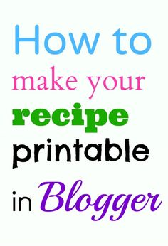 How to make your recipe printable in blogger (uses google sites, which does not seem to work any more?)