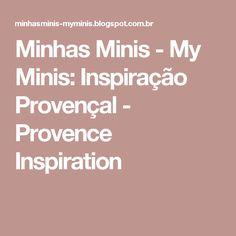 Minhas Minis - My Minis: Inspiração Provençal - Provence Inspiration