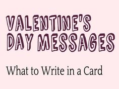 Valentine's Day Messages: What to Write in a Card. This is more than 50 AMAZING ideas to write. It's always hard to get started, so looking at these examples will really help!