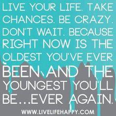 Live your life, take chances