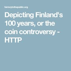 Depicting Finland's 100 years, or the coin controversy - HTTP