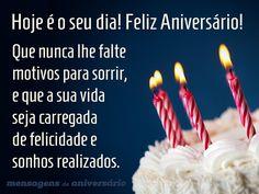 Hoje é o seu dia! Feliz Aniversário! Que nunca lhe falte motivos para sorrir, e que a sua vida seja carregada de felicidade e sonhos realizados. (...) http://www.mensagemaniversario.com.br/sorrisos-felicidades-e-sonhos-realizados/