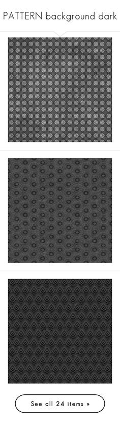 """""""PATTERN background dark"""" by ohblack on Polyvore featuring backgrounds, effects, patterns, pictures, patterns & overlays, texture, phrase, quotes, saying e text"""