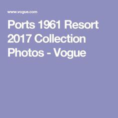 Ports 1961 Resort 2017 Collection Photos - Vogue