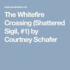 The Whitefire Crossing (Shattered Sigil, #1) by Courtney Schafer