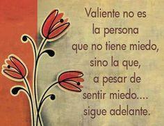 """""""Valiente no es la persona que no tiene miedo, sino la que, a pesar de sentir miedo... sigue adelante."""" #Citas #Frases"""