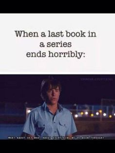 When the last book in the book series you're reading ends terribly. I Love Books, Good Books, Books To Read, My Books, Book Memes, Book Quotes, Book Of Life, The Book, Youre My Person