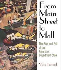 From Main Street To Mall: The Rise And Fall Of The American Department Store PDF
