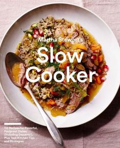 Martha Stewart's Slow Cooker: 110 Recipes for Flavorful, Foolproof Dishes, Plus Test-Kitchen Tips an