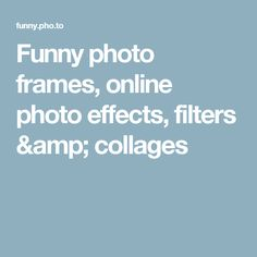 Funny photo frames, online photo effects, filters & collages Funny Photo Frames, Funny Photos, Turn Photo Into Sketch, Vintage Filters, Face Photo, Frames Online, Photo Effects, Photomontage, Custom Greeting Cards