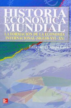 Historia económica mundial : la formación de la economía internacional (siglos XVI-XX) / Enriqueta Camps Cura