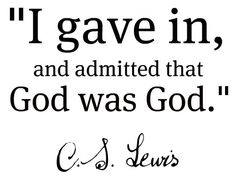 "C.S. Lewis ... ""I gave in..."