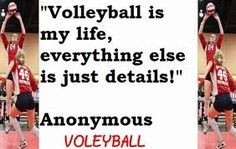 """""""Volleyball is my life, everything else is just details!"""""""