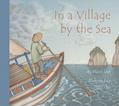 In a Village by the Sea by Muon Van, illustrated by April Chu