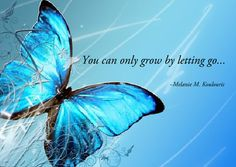 """You can only grow by letting go."" Melanie M. Koulouris"