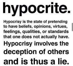 Hypocrisy is the deception of others and is thus a lie. Don't be a hypocrite Great Quotes, Quotes To Live By, Me Quotes, Inspirational Quotes, Quotable Quotes, Motivational, Family Quotes, Loyalty Quotes, Missing Quotes