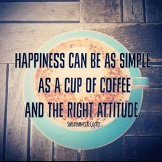 Happiness can be as simple as a cup of coffee and the right attitude. #coffee #happy