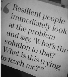 Resilience is a great trait....