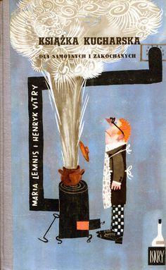 """""""Książka kucharska dla samotnych i zakochanych"""" Maria Lemnis and Henryk Vitry Cover by Mirosław Pokora Published by Wydawnictwo Iskry 1962"""