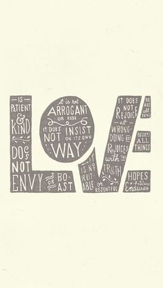 1 Corinthians 13:4-7  This would make a really interesting DIY project...idk what I would use...maybe wood?