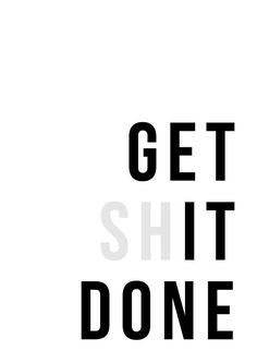 I guess that I need to Change my Way of Thinking about GETting shIT DONE. Tasks, Stuff To Do List]