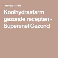Koolhydraatarm gezonde recepten - Supersnel Gezond