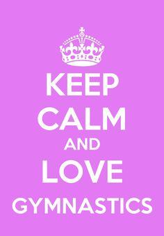 Keep calm and love gymnastics!!!!!