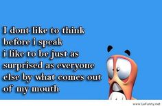 I don't think before I speak! Funny Images, Funny Pictures, Dawn French, Motivational Quotes, Funny Quotes, Let's Have Fun, Life Humor, Everyone Else, Coming Out