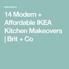 14 Modern + Affordable IKEA Kitchen Makeovers | Brit + Co