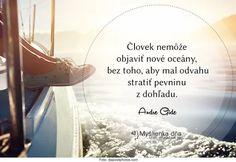 Človek nemôže objaviť nové oceány bez toho, aby mal odvahu stratiť pevninu z dohľadu. -- Andre Gide