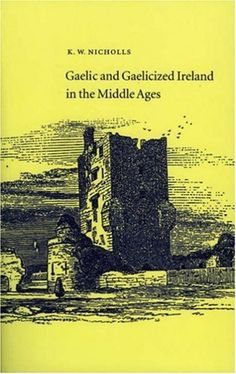Gaelic and Gaelicized Ireland in the Middle Ages by K.W. Nicholls