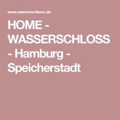 HOME - WASSERSCHLOSS - Hamburg - Speicherstadt