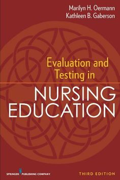 Evaluation and Testing in Nursing Education: Third Edition (Springer Series on the Teaching of Nursing) by Marilyn H. Oermann PhD  RN  FAAN et al.