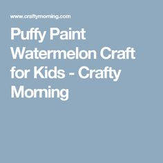 Puffy Paint Watermelon Craft for Kids - Crafty Morning