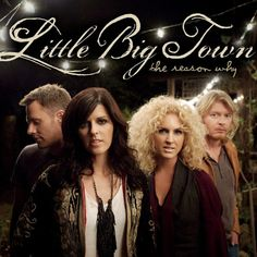 """Little Big Town The Reason Why on 180g LP With the fastest-climbing hit of their career, """"Little White Church,"""" racing up the country singles chart, Little Big Town's fourth studio album The Reason Wh"""
