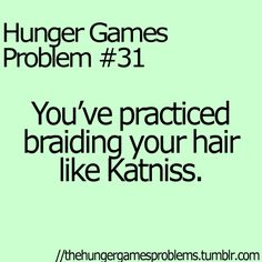 Hunger Games Problems .....my new favorite hairstyle is a braid....thanks to Katniss:)