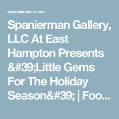 Spanierman Gallery, LLC  At East Hampton Presents 'Little Gems For The Holiday Season' | Food And Wine | The Arts/In the Galleries