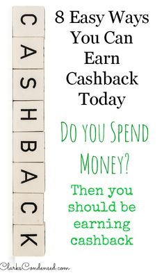 Do you spend money? Of course you do! But are you earning cashback? Anyone who spends money should be. Here are 8 easy ways to earn cashback on purchase you make every day. #ClarksCondensed