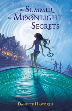 The Summer of Moonlight Secrets by Danette Haworth // #MGCarousel #middlegrade #MGLit #IReadMG #kidlit